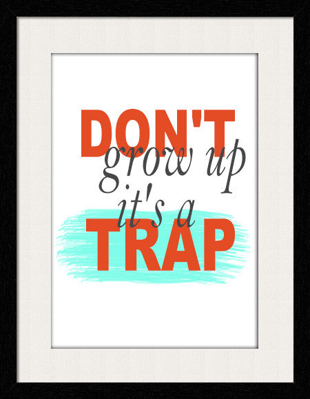Don't grow up! it's Trap - Framed Wall Art With Border Black Medium by Fashion In Punjab