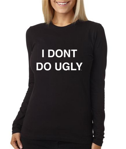 I DONT DO UGLY