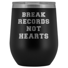 Break Records Not Hearts Insulated Wine Tumbler