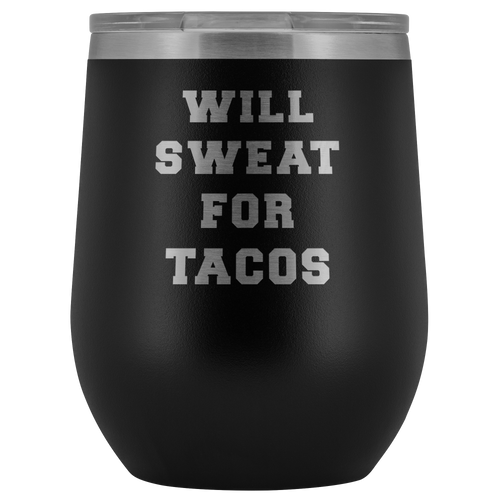Will Sweat For Tacos Insulated Wine Tumbler