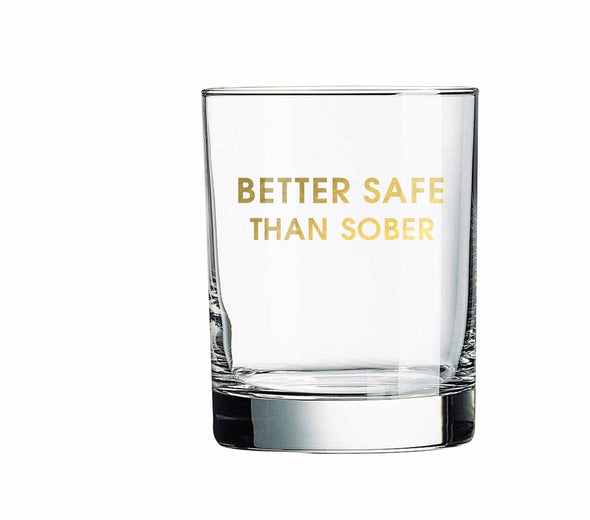 """Better safe than sober"" rocks glass."