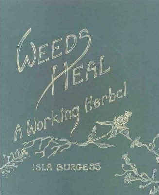 Weeds Heal: A Working Herbal
