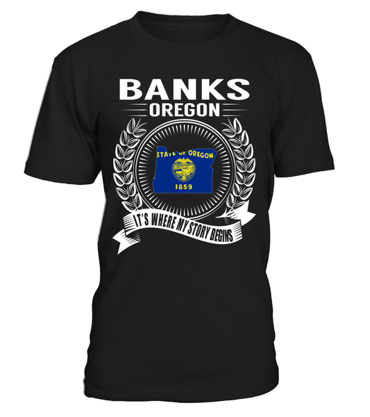 Banks, Oregon Its Where My Story Begins T-Shirt