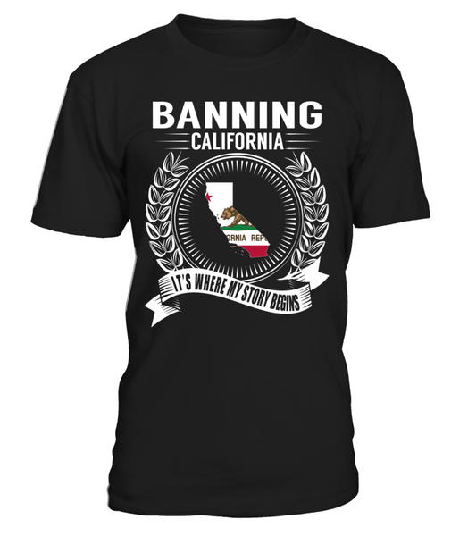 Banning, California Its Where My Story Begins T-Shirt