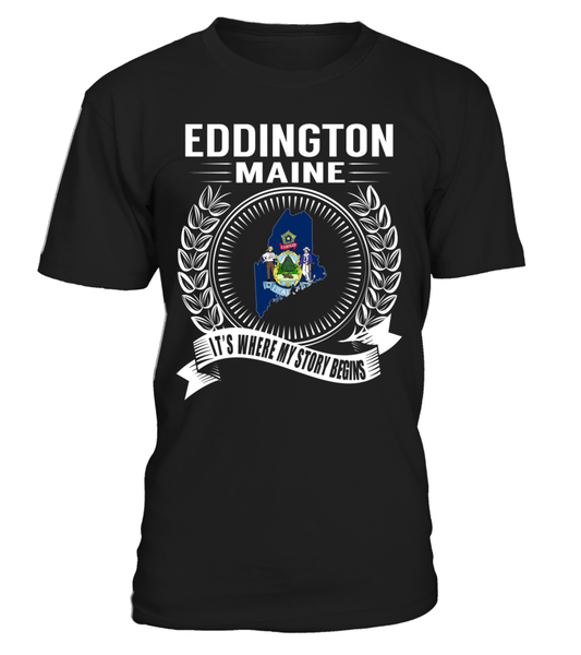 Eddington, Maine Its Where My Story Begins T-Shirt