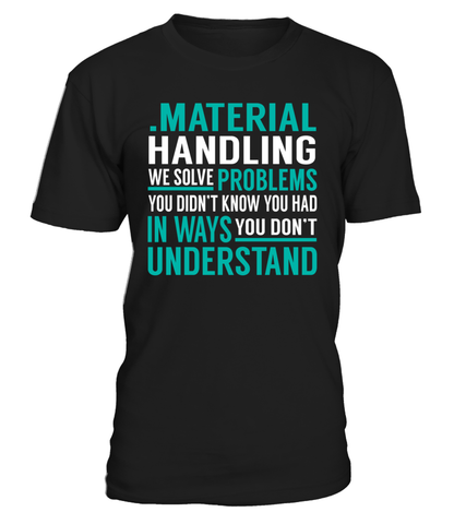 .Material Handling We Solve Problems You Dont Understand Job Title T-Shirt