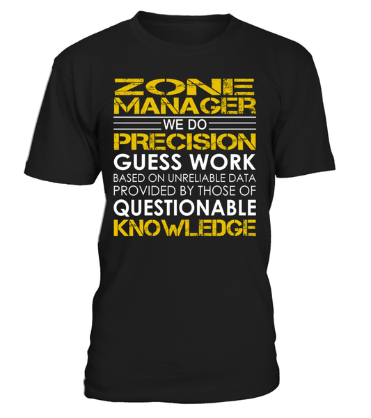 Zone Manager We Do Precision Guess Work Job Title T-Shirt