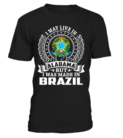 I May Live in Alabama But I Was Made in Brazil Country T-Shirt