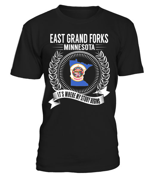 East Grand Forks, Minnesota Its Where My Story Begins T-Shirt