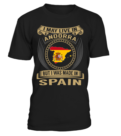 I May Live in Andorra But I Was Made in Spain Country T-Shirt V3