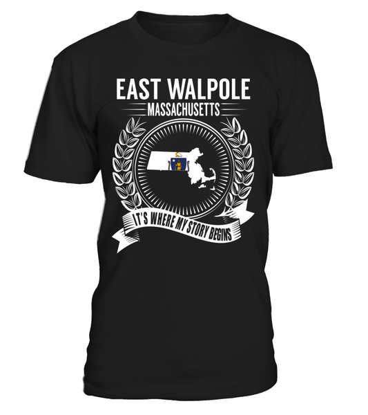 East Walpole, Massachusetts Its Where My Story Begins T-Shirt