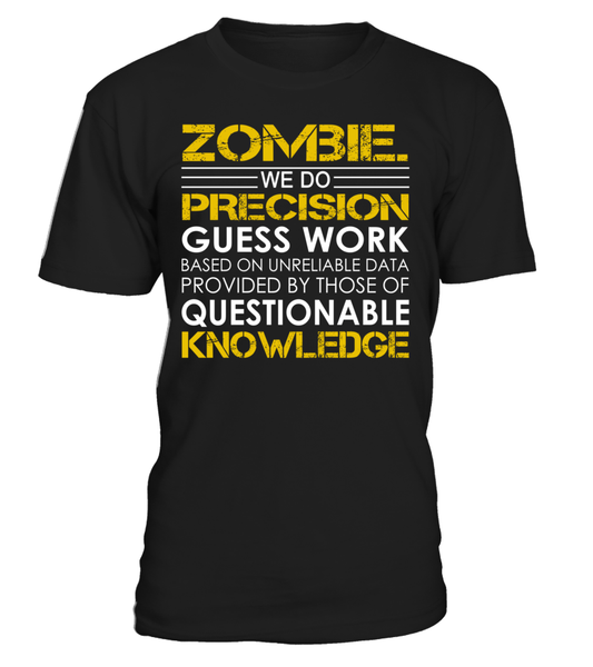 Zombie. We Do Precision Guess Work Job Title T-Shirt