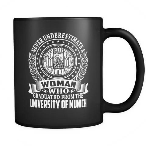 Never Underestimate a Woman Who Graduated From the University of Munich Mug