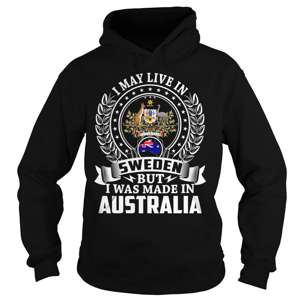I May Live in Sweden But I Was Made in Australia T-Shirt