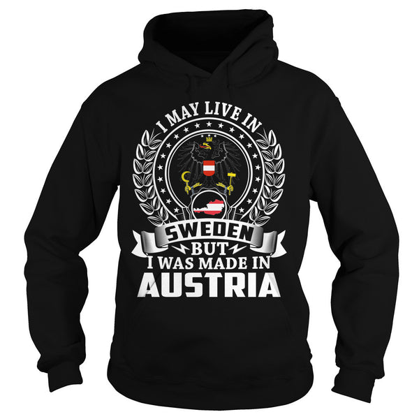 I May Live in Sweden But I Was Made in Austria T-Shirt