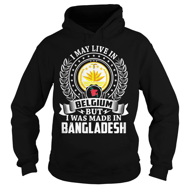 I May Live in Belgium But I Was Made in Bangladesh T-Shirt