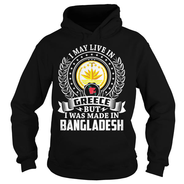 I May Live in Greece But I Was Made in Bangladesh T-Shirt