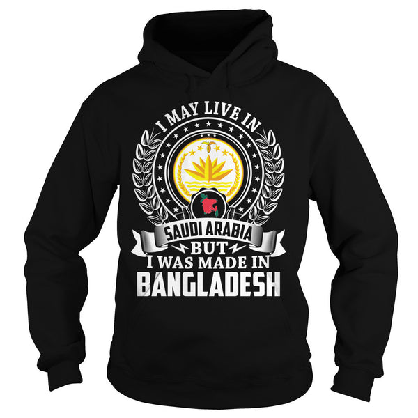 I May Live in Saudi Arabia But I Was Made in Bangladesh T-Shirt