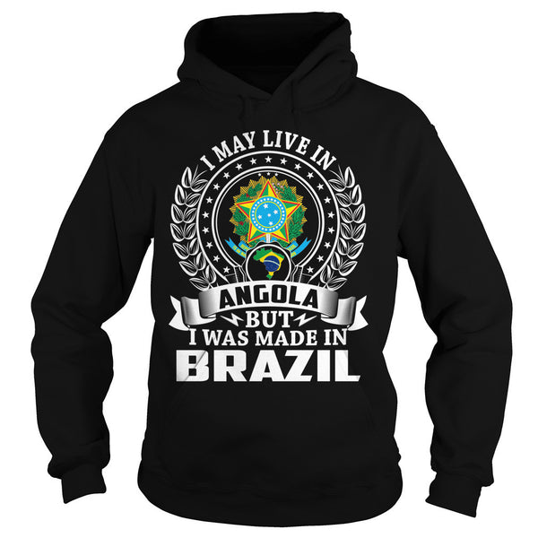 I May Live in Angola But I Was Made in Brazil T-Shirt