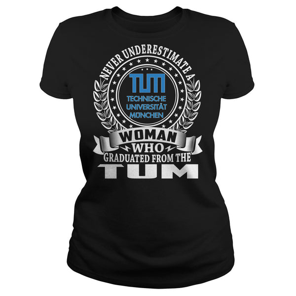 Never Underestimate a Woman Who Graduated From the TUM T-Shirt