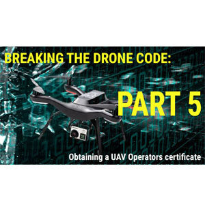 Obtaining a Part 107/UAV Operator Certification (Breaking the DroneCode Part 5)