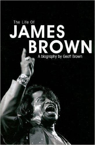James Brown. A Biography (paperback) - Geoff Brown