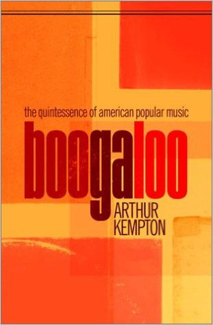Boogaloo. The Quintessence of American Popular Music - Arthur Kempton