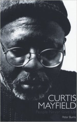 Curtis Mayfield. People Never Give Up - Peter Burns