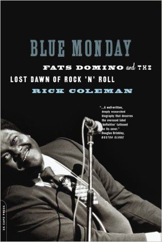 Blue Monday. Fats Domino and the Lost Dawn of Rock 'n' Roll - Rick Coleman
