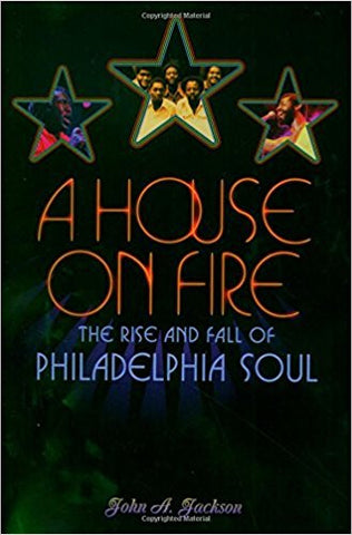 A House on Fire. The Rise and Fall of Philadelphia Soul - John A. Jackson