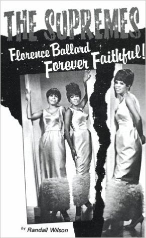 Forever Faithful. A Study of the Supremes and Florence Ballard - Randall Wilson
