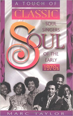 A Touch of Classic Soul: Soul Singers of the Early 1970s - Marc Taylor