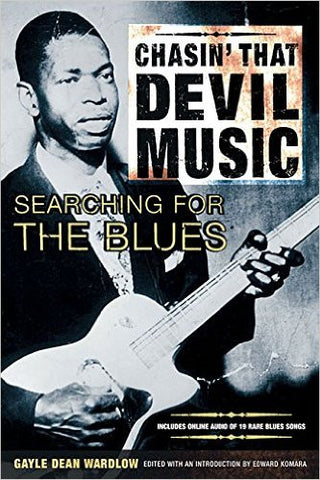 Chasin' That Devil Music. Searching for the Blues - Gayle Dean Wardlow