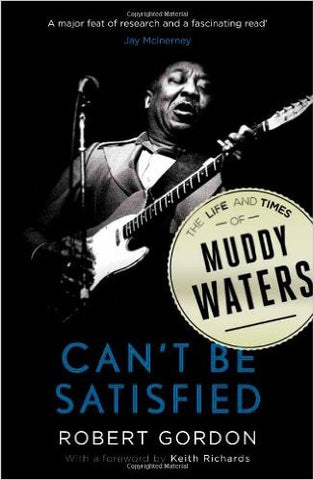 Can't Be Satisfied. The Life and Times of Muddy Waters - Robert Gordon