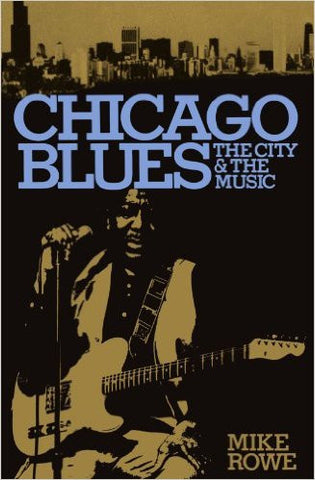 Chicago Blues. The City and the Music - Mike Rowe