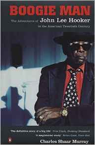 Boogie Man. The Adventures of John Lee Hooker in the American Twentieth Century - Charles Shaar Murray
