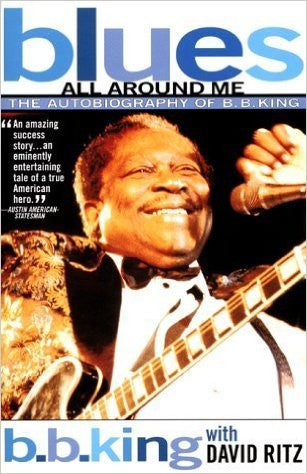 Blues All Around Me. The Autobiography of B.B. King - B.B. King with David Ritz