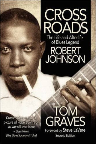 Crossroads. The Life And Afterlife of Blues Legend Robert Johnson - Tom Graves