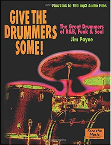 Give the Drummers Some! The Great Drummers of R&B, Funk and Soul - Jim Payne