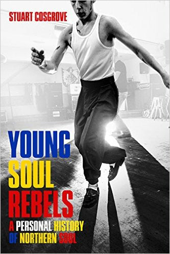 Young Soul Rebels. A Personal History of Northern Soul - Stuart Cosgrove