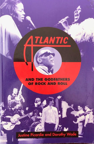 Atlantic and the Godfathers of Rock and Roll - Justine Picardie and Dorothy Wade.