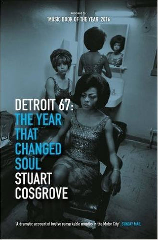 Detroit '67. The Year That Changed Soul (REVISED EDITION) - Stuart Cosgrove