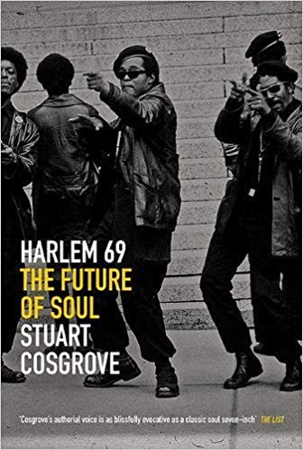Harlem 69. The Future of Soul - Stuart Cosgrove.