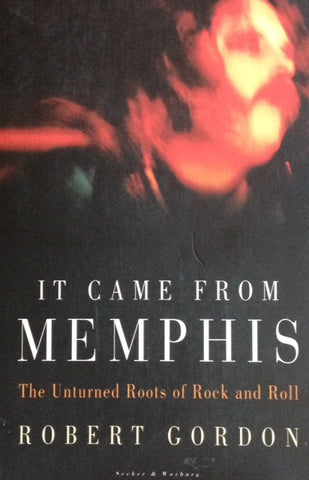 It Came From Memphis. The Unturned Roots of Rock and Roll - Robert Gordon