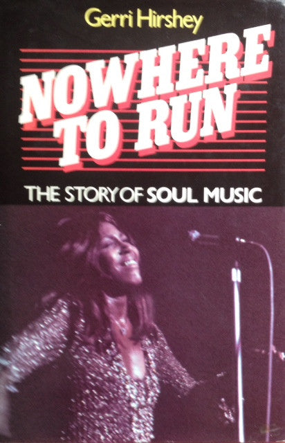 Nowhere to Run. The Story of Soul Music - Gerri Hirshey