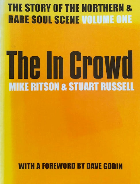 The In Crowd. The Story of the Northern Soul Scene. Volume One - Mike Ritson and Stuart Russell