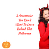 3 Accessories You Don't Want To Leave Behind This Halloween