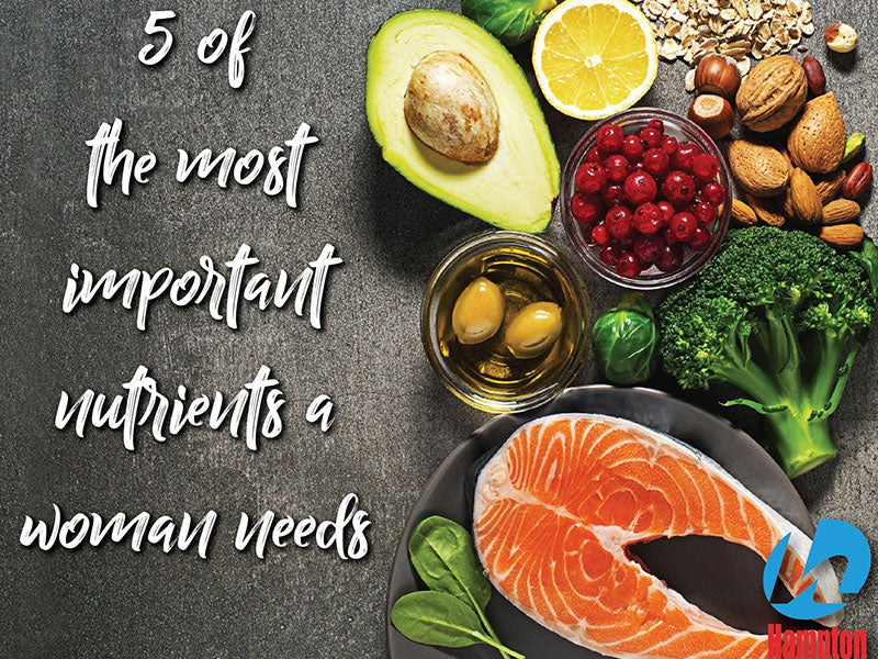5 Most Important Nutrients A Woman Needs