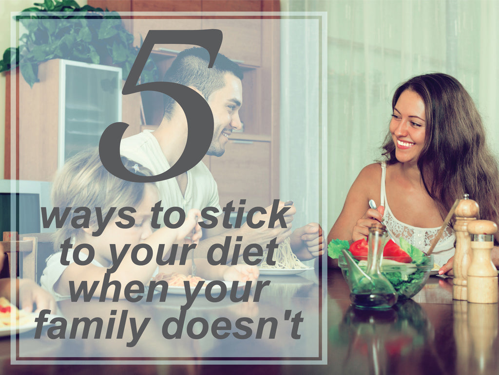 5 Ways To Stick To A Diet When Your Family Does Not