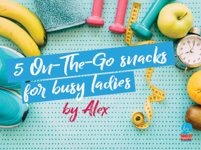 5 On-The-Go Snacks for busy ladies by Alex